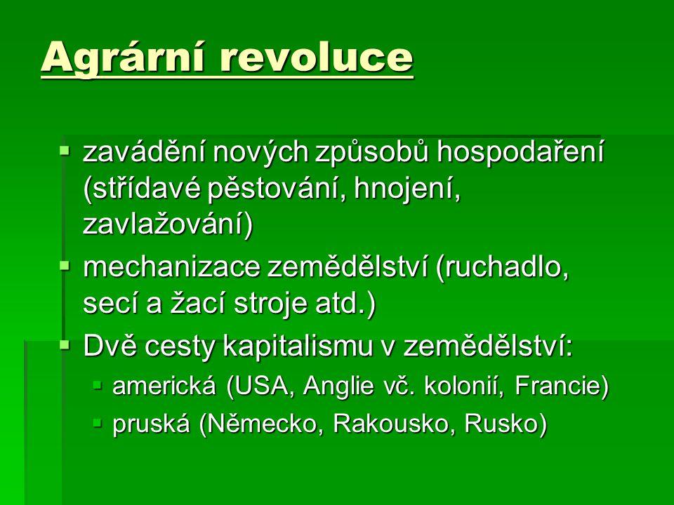 Agrární revoluce zavádění nových způsobů hospodaření (střídavé pěstování, hnojení, zavlažování)