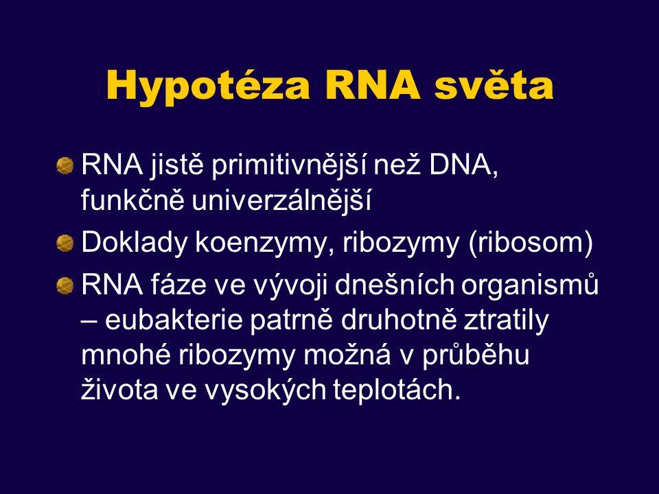 Hypotéza RNA světa RNA jistě primitivnější než DNA, funkčně univerzálnější. Doklady koenzymy, ribozymy (ribosom)