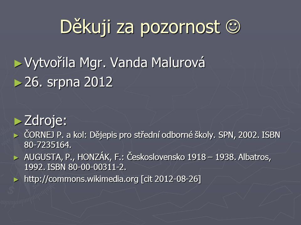 Děkuji za pozornost  Vytvořila Mgr. Vanda Malurová 26. srpna 2012