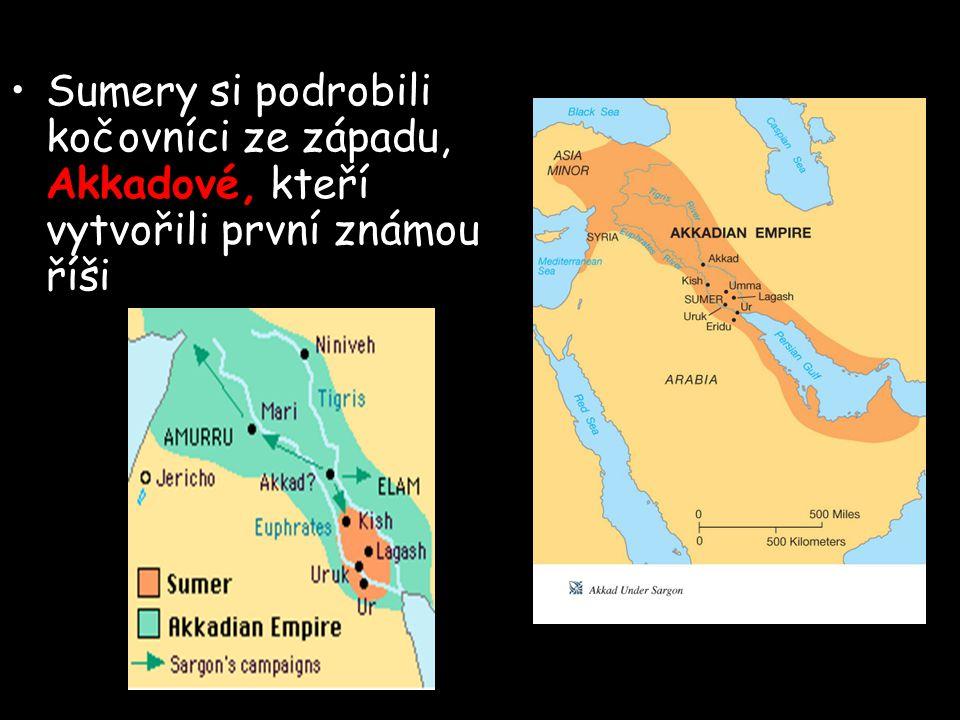 Sumery si podrobili kočovníci ze západu, Akkadové, kteří vytvořili první známou říši