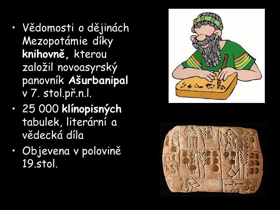 Vědomosti o dějinách Mezopotámie díky knihovně, kterou založil novoasyrský panovník Ašurbanipal v 7. stol.př.n.l.