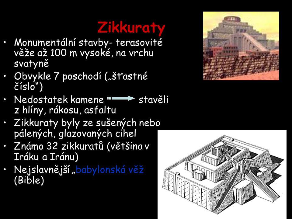 """Zikkuraty Monumentální stavby- terasovité věže až 100 m vysoké, na vrchu svatyně. Obvykle 7 poschodí (""""šťastné číslo )"""