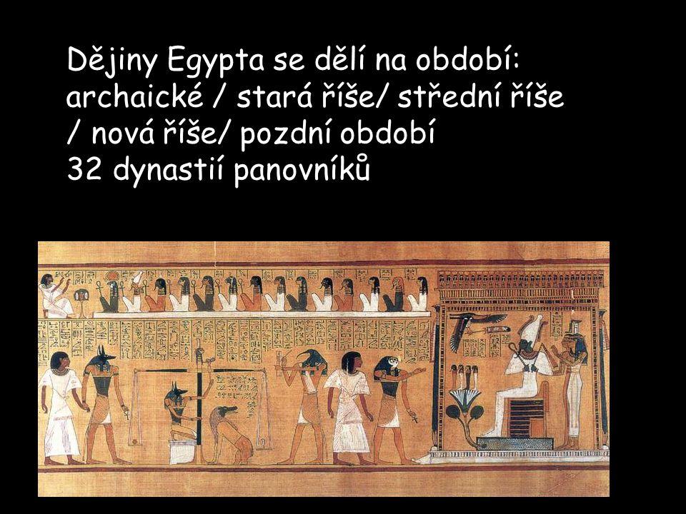 Dějiny Egypta se dělí na období: archaické / stará říše/ střední říše / nová říše/ pozdní období