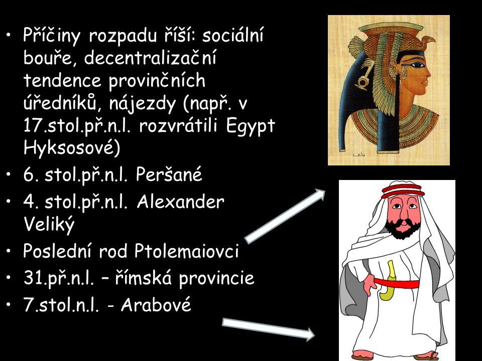 Příčiny rozpadu říší: sociální bouře, decentralizační tendence provinčních úředníků, nájezdy (např. v 17.stol.př.n.l. rozvrátili Egypt Hyksosové)