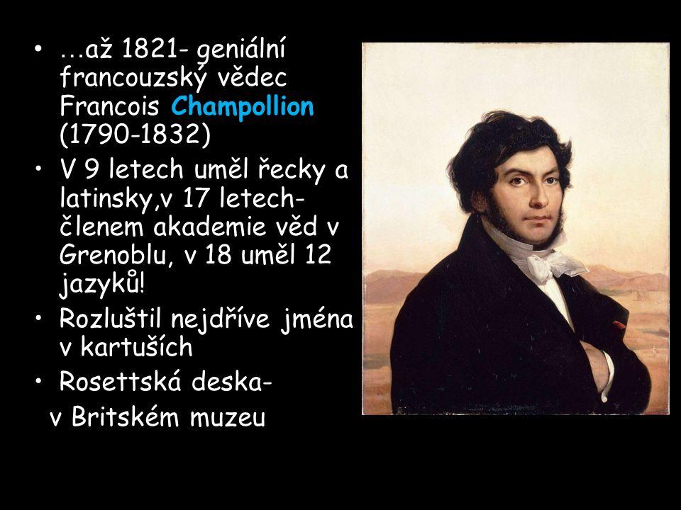 …až 1821- geniální francouzský vědec Francois Champollion (1790-1832)