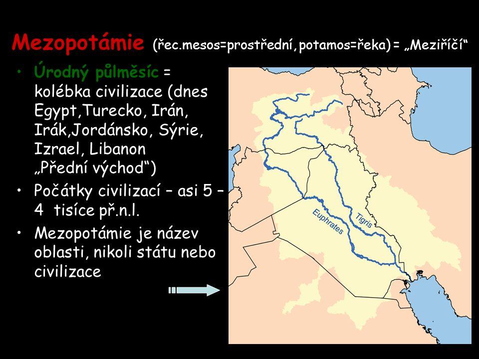 """Mezopotámie (řec.mesos=prostřední, potamos=řeka) = """"Meziříčí"""