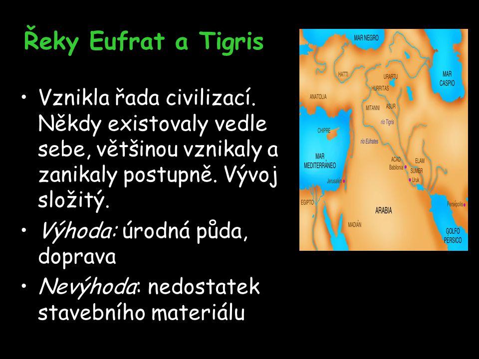 Řeky Eufrat a Tigris Vznikla řada civilizací. Někdy existovaly vedle sebe, většinou vznikaly a zanikaly postupně. Vývoj složitý.
