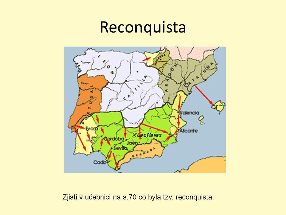 Reconquista Zjisti v učebnici na s.70 co byla tzv. reconquista.
