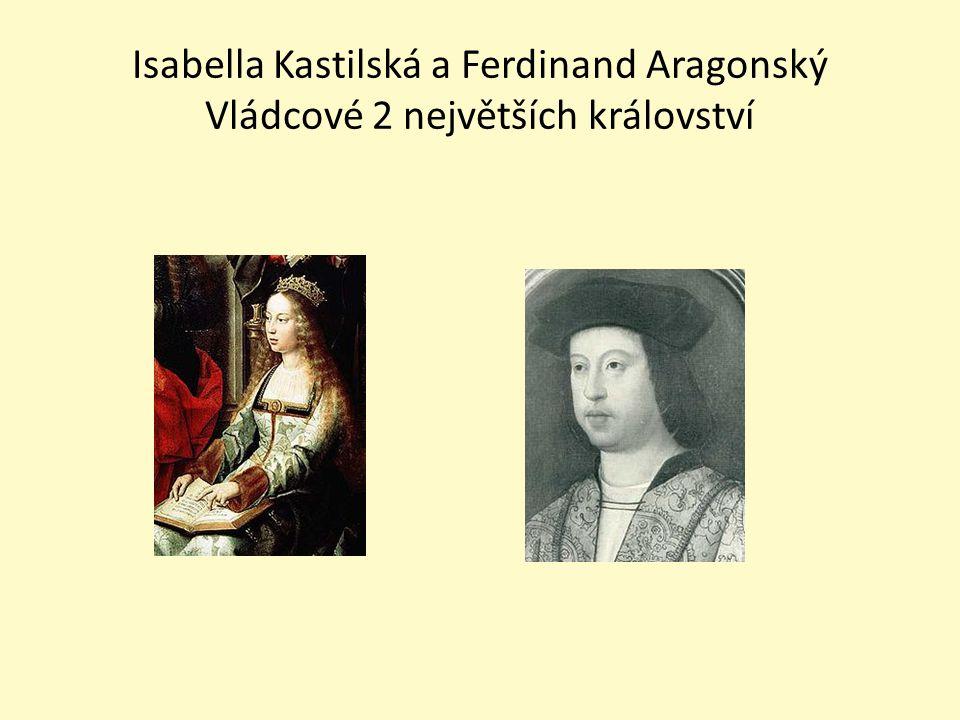 Isabella Kastilská a Ferdinand Aragonský Vládcové 2 největších království