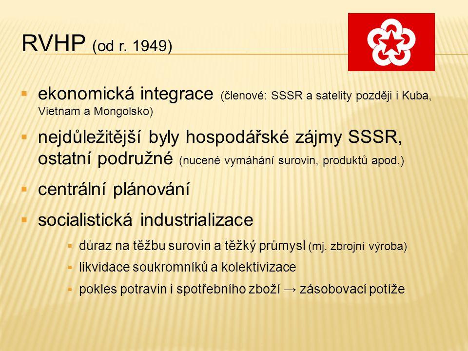 RVHP (od r. 1949) ekonomická integrace (členové: SSSR a satelity později i Kuba, Vietnam a Mongolsko)
