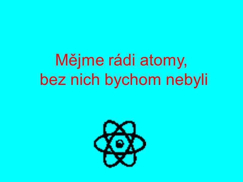 Mějme rádi atomy, bez nich bychom nebyli