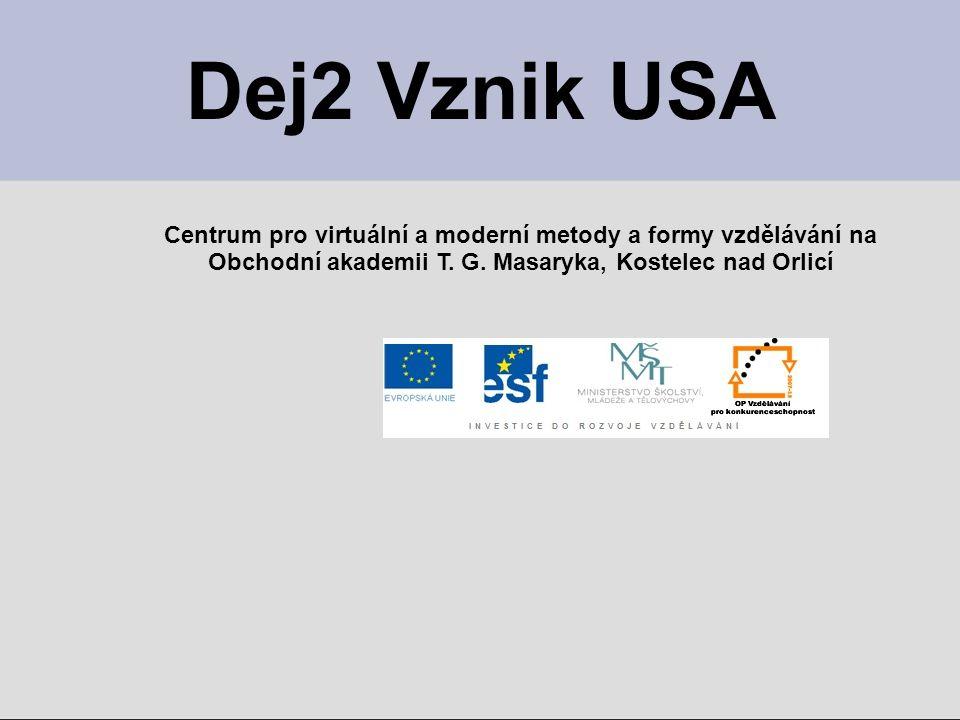 Dej2 Vznik USA Centrum pro virtuální a moderní metody a formy vzdělávání na.