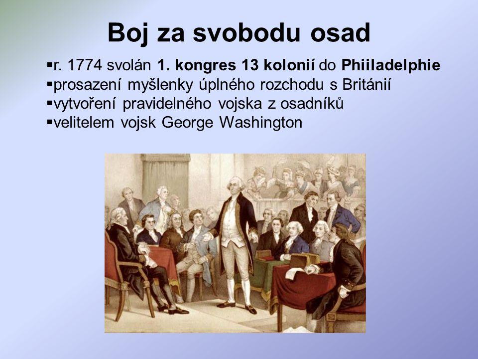 Boj za svobodu osad r. 1774 svolán 1. kongres 13 kolonií do Phiiladelphie. prosazení myšlenky úplného rozchodu s Británií.