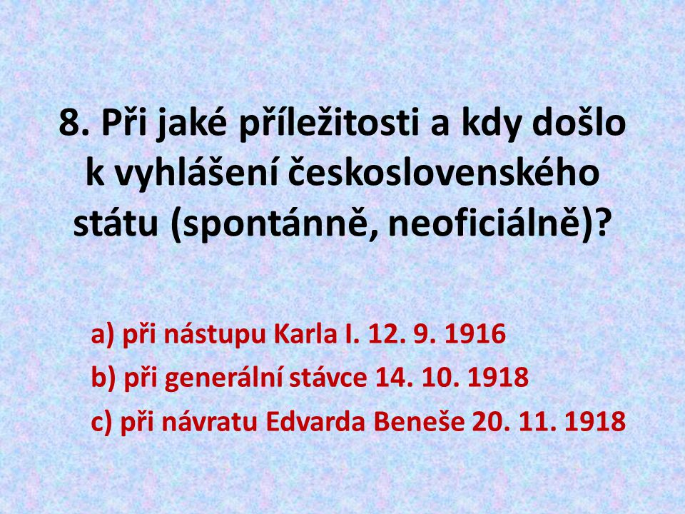 8. Při jaké příležitosti a kdy došlo k vyhlášení československého státu (spontánně, neoficiálně)