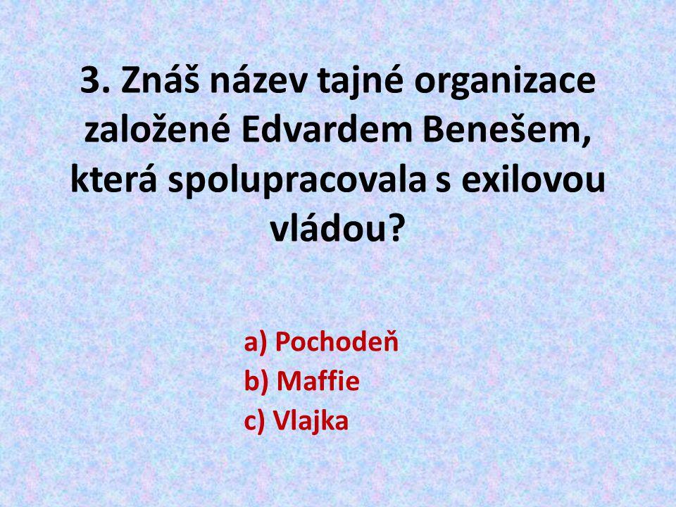3. Znáš název tajné organizace založené Edvardem Benešem, která spolupracovala s exilovou vládou