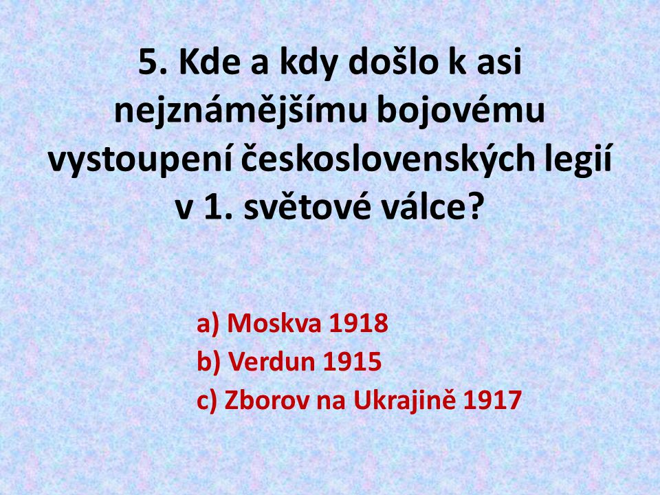 5. Kde a kdy došlo k asi nejznámějšímu bojovému vystoupení československých legií v 1. světové válce
