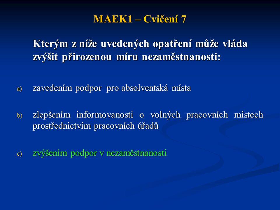 MAEK1 – Cvičení 7 Kterým z níže uvedených opatření může vláda zvýšit přirozenou míru nezaměstnanosti: