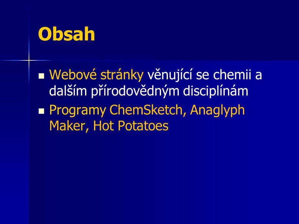 ICT ve výuce chemie Obsah. Webové stránky věnující se chemii a dalším přírodovědným disciplínám.