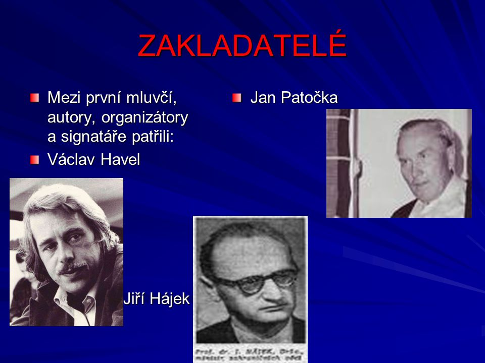 ZAKLADATELÉ Mezi první mluvčí, autory, organizátory a signatáře patřili: Václav Havel. Jiří Hájek.