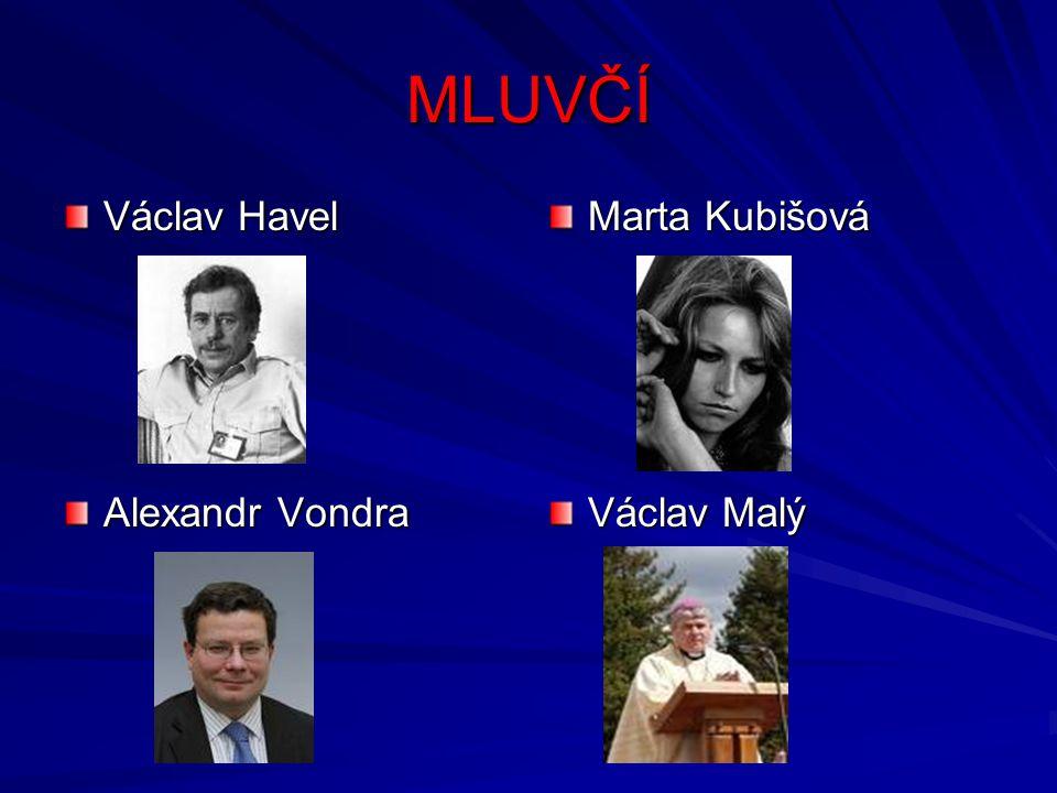 MLUVČÍ Václav Havel Alexandr Vondra Marta Kubišová Václav Malý