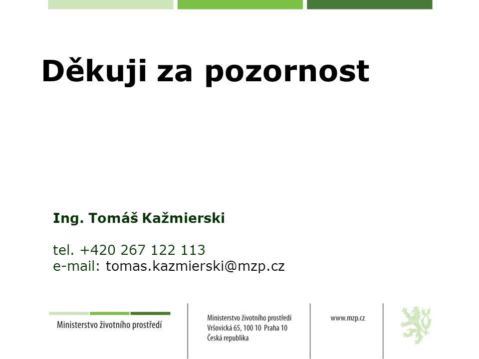 Děkuji za pozornost Ing. Tomáš Kažmierski tel. +420 267 122 113