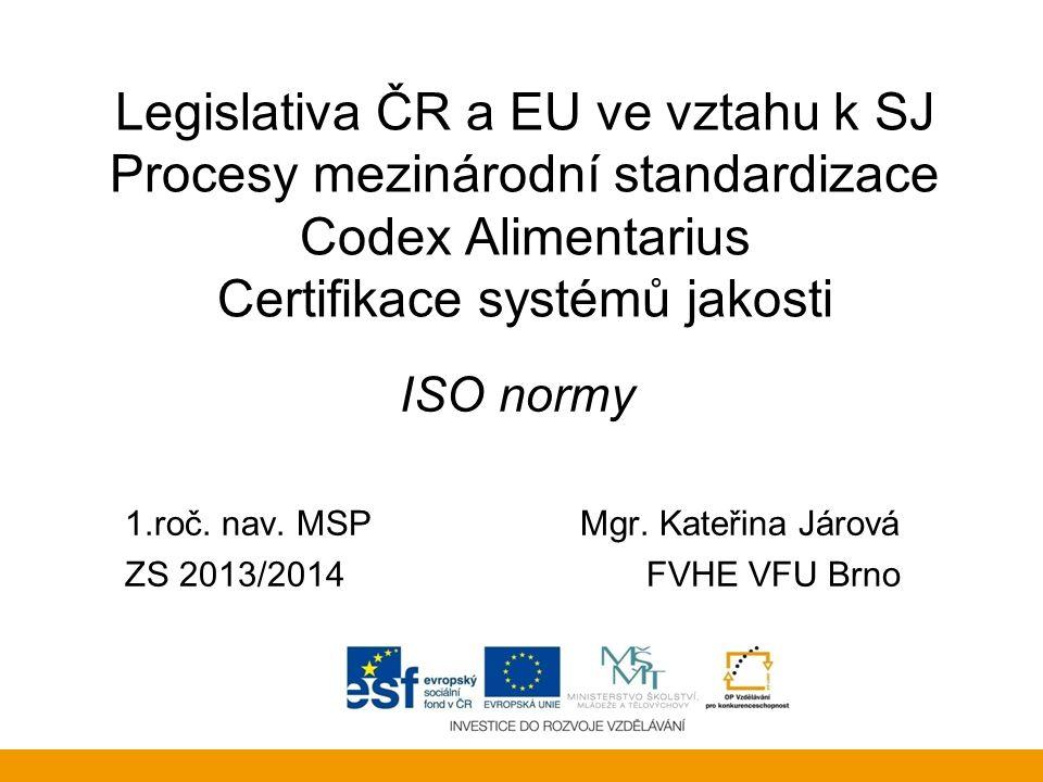 Legislativa ČR a EU ve vztahu k SJ Procesy mezinárodní standardizace Codex Alimentarius Certifikace systémů jakosti