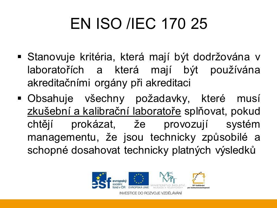 EN ISO /IEC 170 25 Stanovuje kritéria, která mají být dodržována v laboratořích a která mají být používána akreditačními orgány při akreditaci.