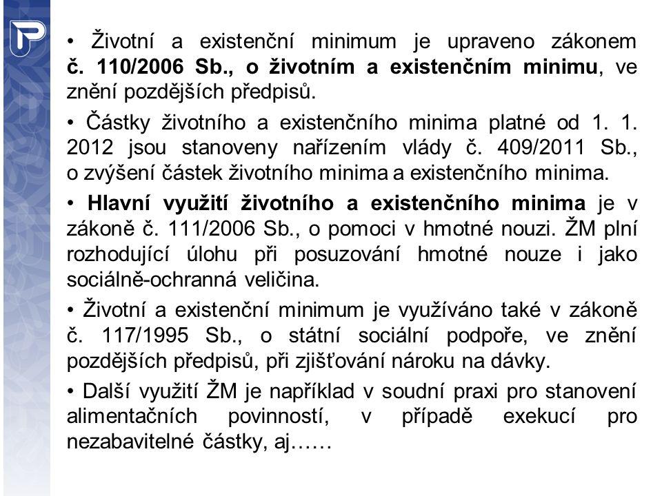 • Životní a existenční minimum je upraveno zákonem č. 110/2006 Sb