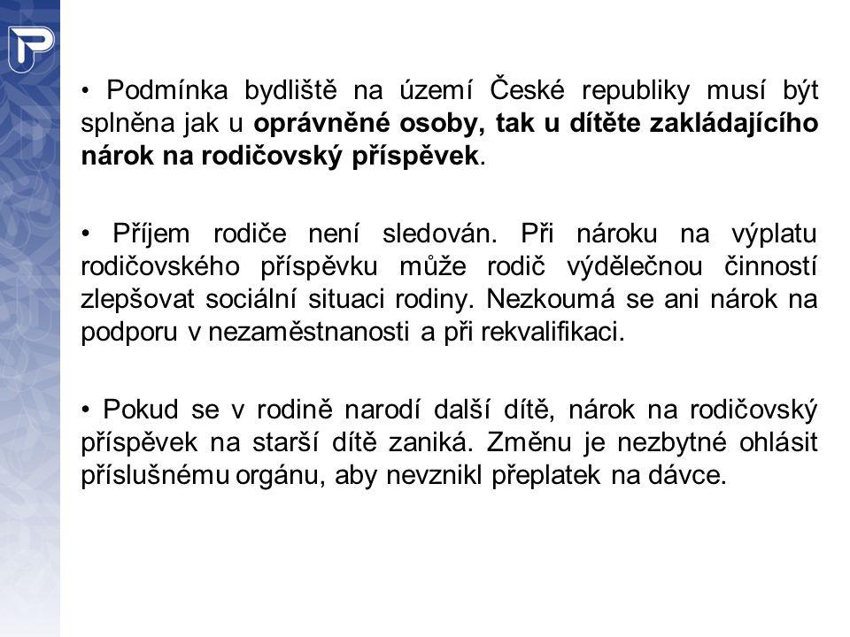 • Podmínka bydliště na území České republiky musí být splněna jak u oprávněné osoby, tak u dítěte zakládajícího nárok na rodičovský příspěvek.