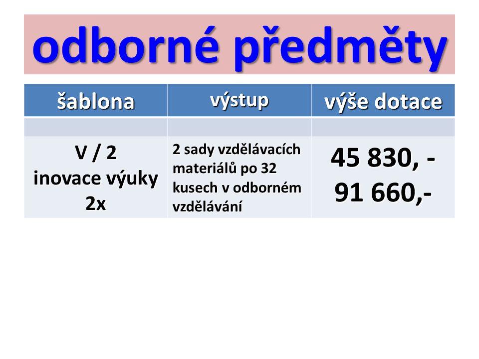 odborné předměty 45 830, - 91 660,- šablona výše dotace výstup V / 2