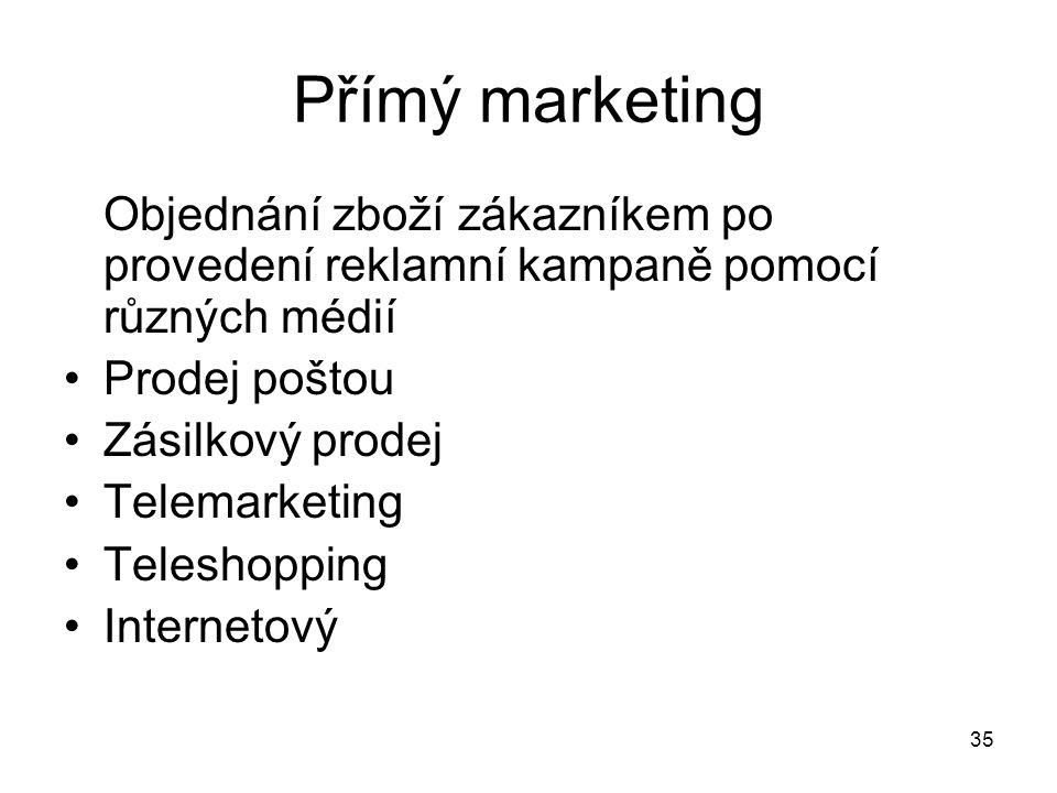 Přímý marketing Objednání zboží zákazníkem po provedení reklamní kampaně pomocí různých médií. Prodej poštou.