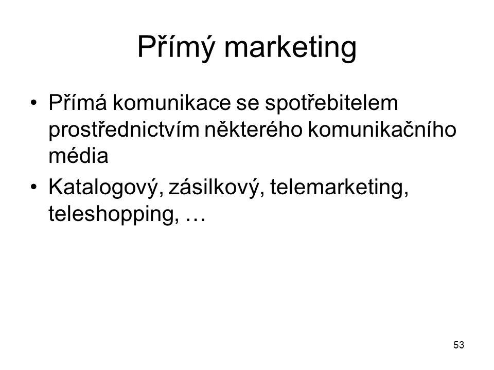 Přímý marketing Přímá komunikace se spotřebitelem prostřednictvím některého komunikačního média.