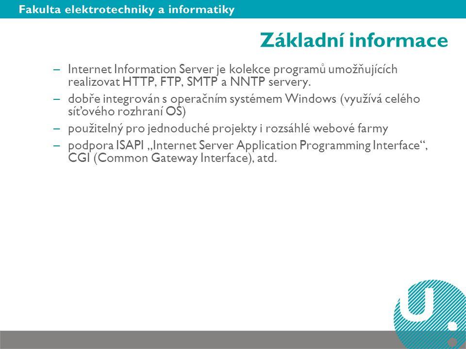 Základní informace Internet Information Server je kolekce programů umožňujících realizovat HTTP, FTP, SMTP a NNTP servery.