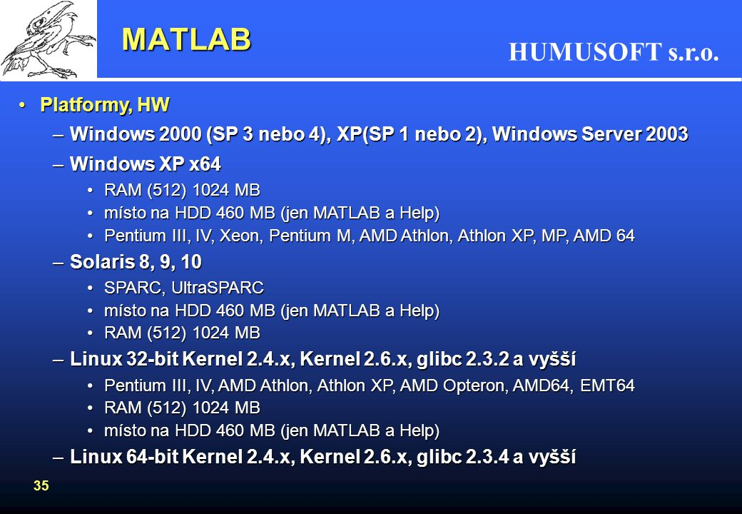 MATLAB Platformy, HW. Windows 2000 (SP 3 nebo 4), XP(SP 1 nebo 2), Windows Server 2003. Windows XP x64.