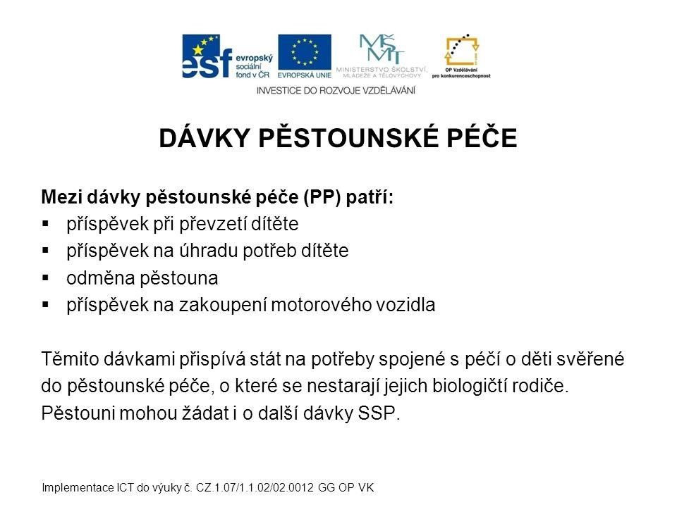 DÁVKY PĚSTOUNSKÉ PÉČE Mezi dávky pěstounské péče (PP) patří: