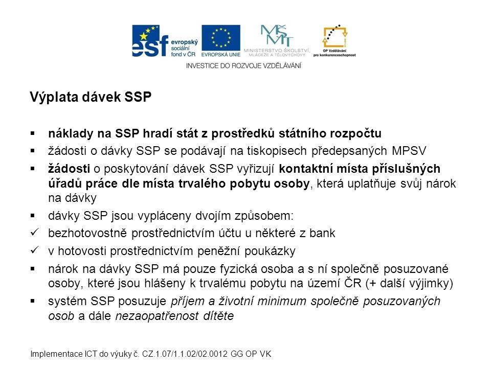 Výplata dávek SSP náklady na SSP hradí stát z prostředků státního rozpočtu. žádosti o dávky SSP se podávají na tiskopisech předepsaných MPSV.