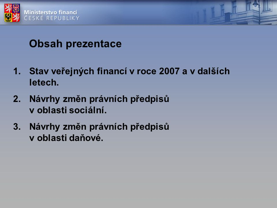 Obsah prezentace Stav veřejných financí v roce 2007 a v dalších letech. Návrhy změn právních předpisů v oblasti sociální.