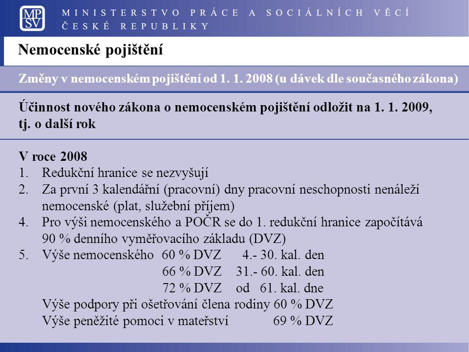 Nemocenské pojištění Změny v nemocenském pojištění od 1. 1. 2008 (u dávek dle současného zákona)