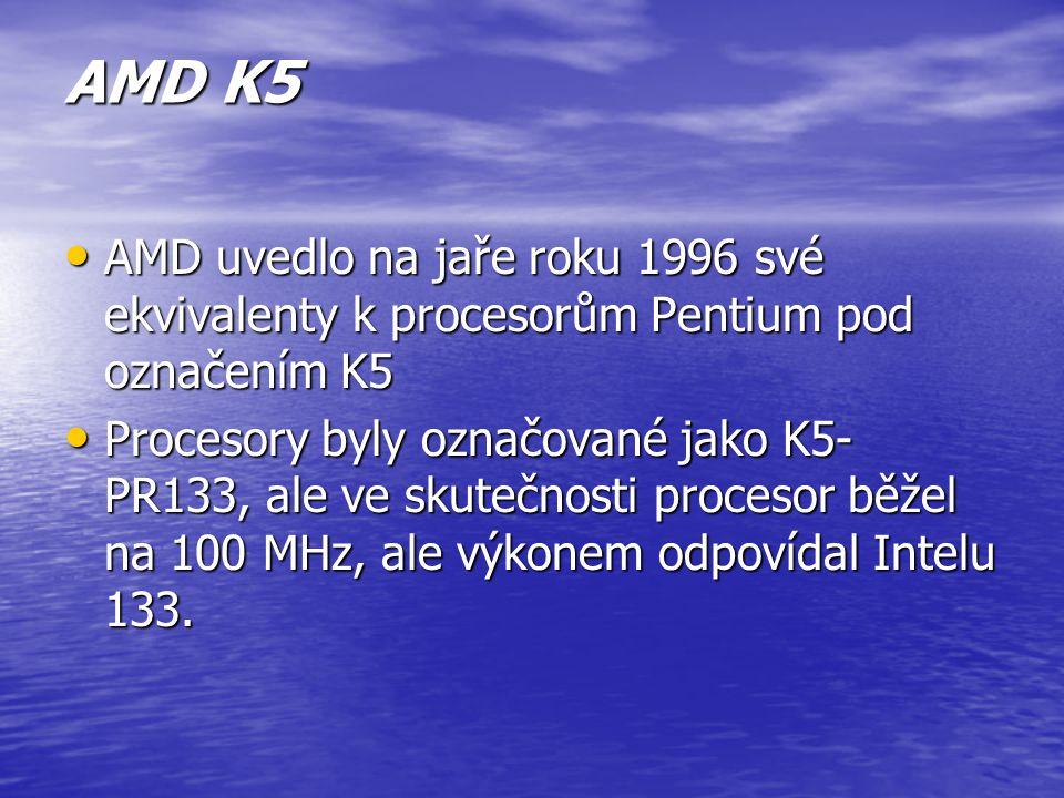 AMD K5 AMD uvedlo na jaře roku 1996 své ekvivalenty k procesorům Pentium pod označením K5.