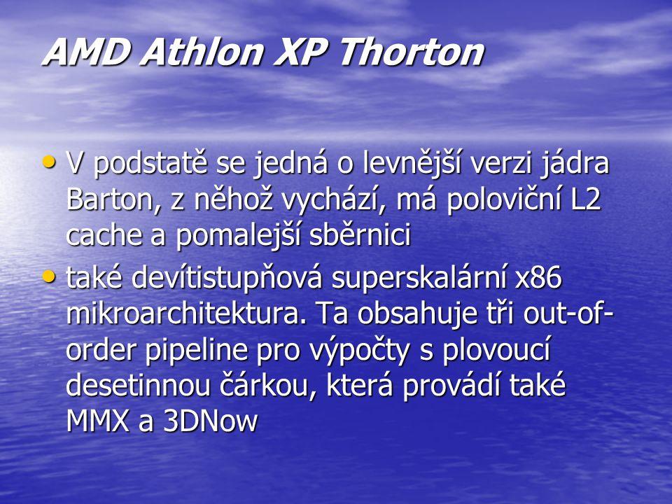AMD Athlon XP Thorton V podstatě se jedná o levnější verzi jádra Barton, z něhož vychází, má poloviční L2 cache a pomalejší sběrnici.