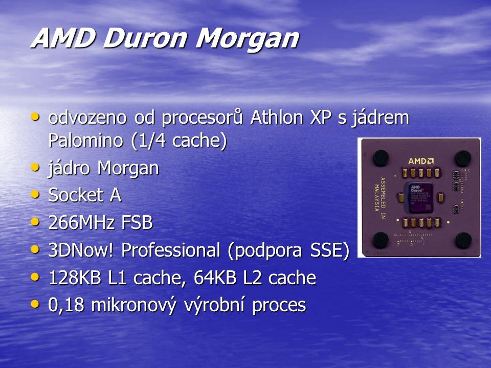 AMD Duron Morgan odvozeno od procesorů Athlon XP s jádrem Palomino (1/4 cache) jádro Morgan. Socket A.