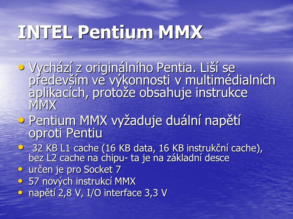 INTEL Pentium MMX Vychází z originálního Pentia. Liší se především ve výkonnosti v multimédialních aplikacích, protože obsahuje instrukce MMX.