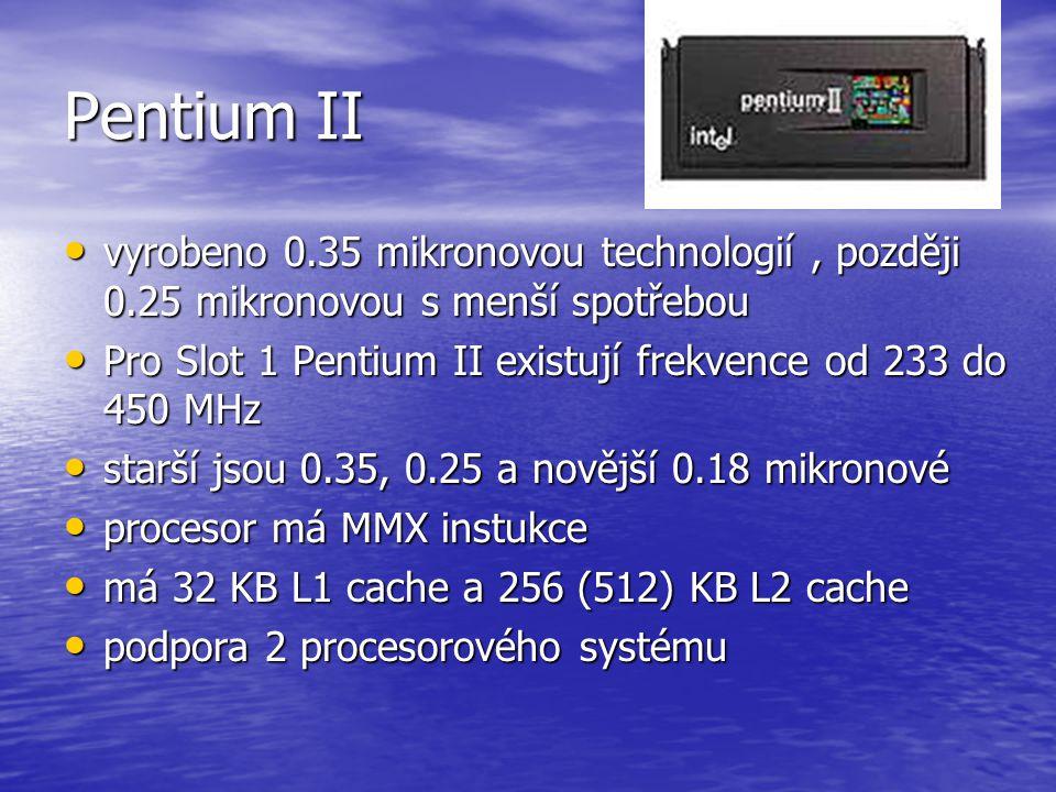 Pentium II vyrobeno 0.35 mikronovou technologií , později 0.25 mikronovou s menší spotřebou.