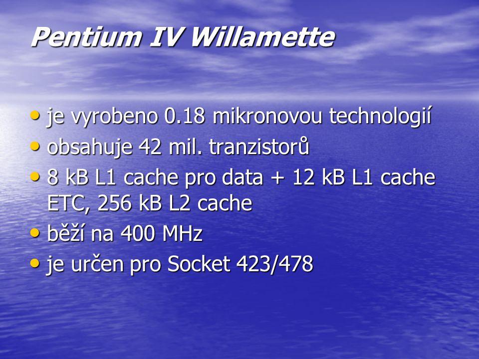 Pentium IV Willamette je vyrobeno 0.18 mikronovou technologií