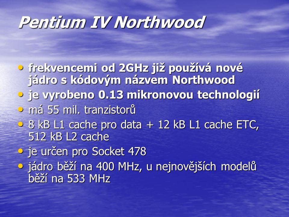 Pentium IV Northwood frekvencemi od 2GHz již používá nové jádro s kódovým názvem Northwood. je vyrobeno 0.13 mikronovou technologií.