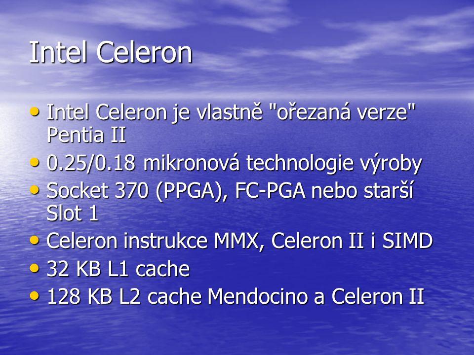 Intel Celeron Intel Celeron je vlastně ořezaná verze Pentia II