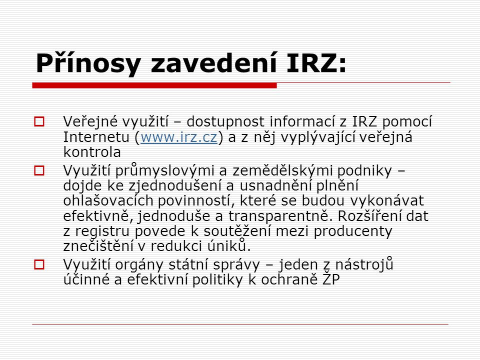 Přínosy zavedení IRZ: Veřejné využití – dostupnost informací z IRZ pomocí Internetu (www.irz.cz) a z něj vyplývající veřejná kontrola.