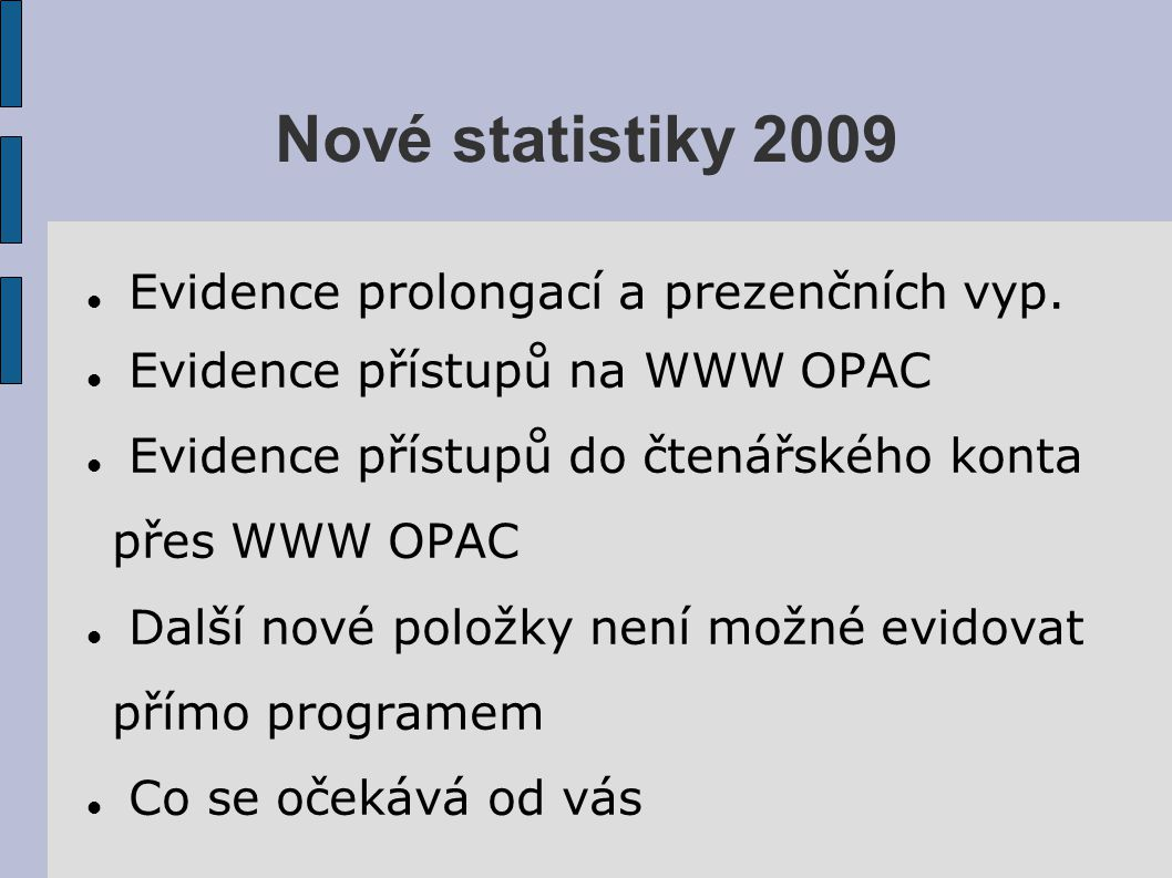 Nové statistiky 2009 Evidence prolongací a prezenčních vyp.