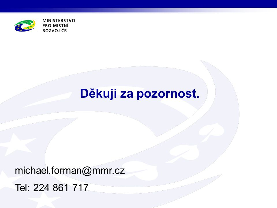 Děkuji za pozornost. michael.forman@mmr.cz Tel: 224 861 717