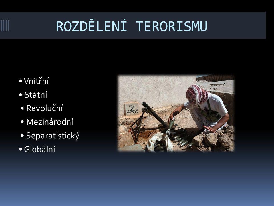 ROZDĚLENÍ TERORISMU • Vnitřní • Státní • Revoluční • Mezinárodní • Separatistický • Globální http://cs.wikipedia.org/wiki/Terorismus.